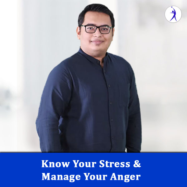 Know Your Stress & Manage Your Anger